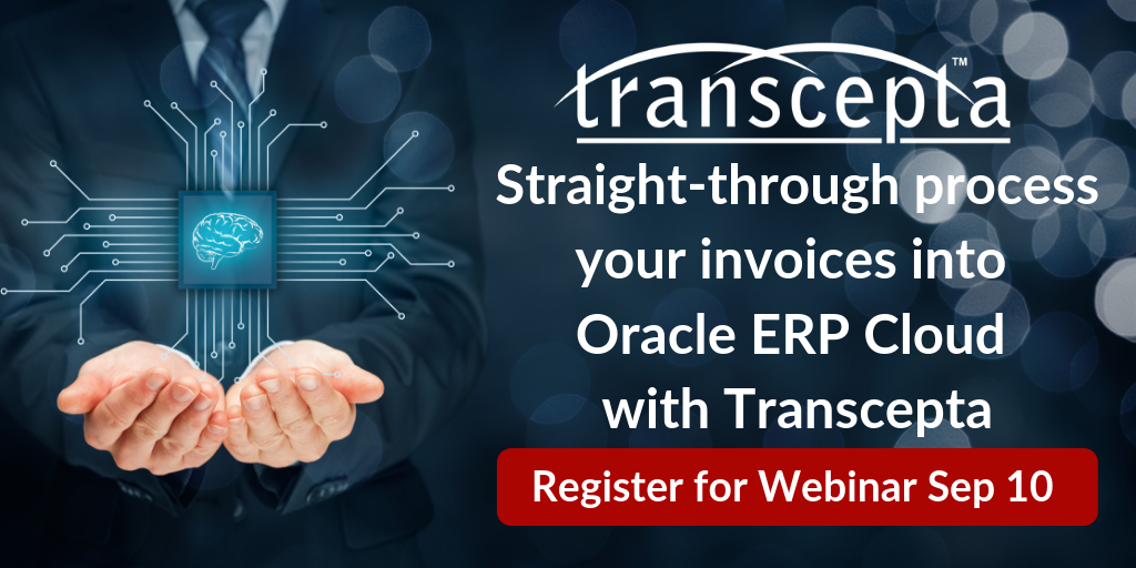 Straight-Through Process Your AP Invoices Into Oracle ERP Cloud With Transcepta